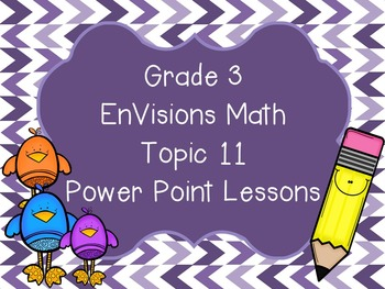 Grade 3 EnVisions Math Topic 11 Common Core Aligned Power Point Lessons