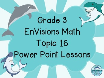 Grade 3 EnVisions Math Topic 16 Common Core Version Inspired Power Point Lessons