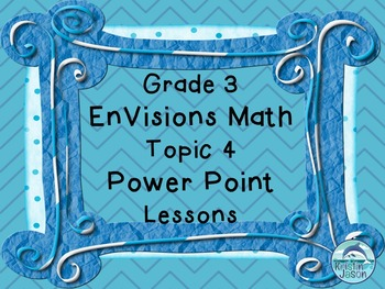 Grade 3 EnVisions Math Topic 4 Common Core Version Inspired Power Point Lessons