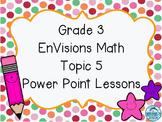 Grade 3 EnVisions Math Topic 5 Common Core Version Inspire