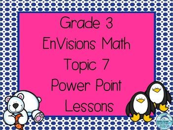 Grade 3 EnVisions Math Topic 7 Common Core Version Inspired Power Point Lessons
