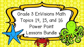 Grade 3 EnVisions Math Common Core Topic 14 15 & 16 Inspired Power Point BUNDLE