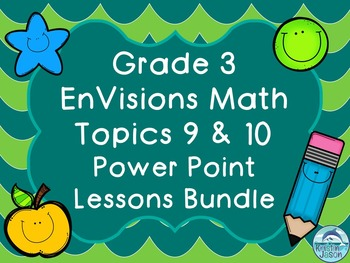 Grade 3 EnVisions Math Topics 9 and 10 Power Point Lessons Bundle