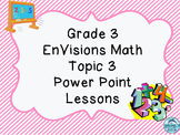 Grade 3 EnVisions Math Topic 3 Common Core Power Point Lessons