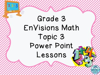 Grade 3 EnVisions Math Topic 3 Common Core Version Inspired Power Point Lessons