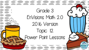 Grade 3 Envisions Math 2.0 Version 2016 Topic 12 Inspired Power Point Lessons