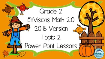 Grade 2 Envisions Math 2.0 Version 2016 Topic 2 Inspired Power Point Lessons