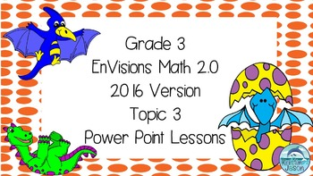 Grade 3 Envisions Math 2.0 Version 2016 Topic 3 Power Point Lessons