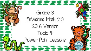 Grade 3 Envisions Math 2.0 Version 2016 Topic 4 Power Poin