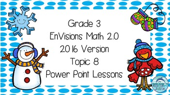 Grade 3 Envisions Math 2.0 Version 2016 Topic 8 Inspired Power Point Lessons