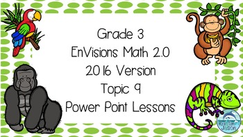 Grade 3 Envisions Math 2.0 Version 2016 Topic 9 Inspired Power Point Lessons