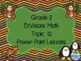 Grade 3 Envisions Math Topic 12 Common Core Aligned Power Point Lessons