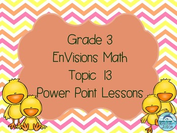 Grade 3 Envisions Math Topic 13 Common Core Version Inspired Power Point Lessons