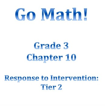 Grade 3 GO MATH Tier 2 RtI Ch. 10 Lessons WORKSHOP MODEL and DANIELSON FRAMEWORK