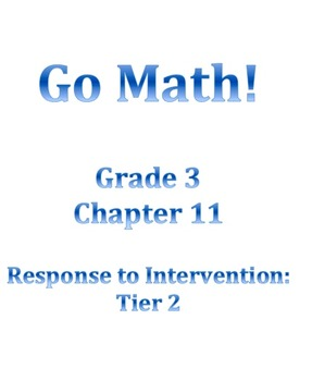 Grade 3 GO MATH Tier 2 RtI Ch. 11 Lessons WORKSHOP MODEL a