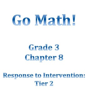 Grade 3 GO MATH Tier 2 RtI Ch. 8 Lessons WORKSHOP MODEL an