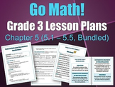 Go Math Grade 3 Chapter 5 Lesson Plans 5.1-5.5 (Bundled)