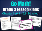 UPDATED Go Math Grade 3 Lesson Plans, Chapter 6 (6.1 - 6.9, Bundled)