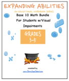 "Grade 3, Grade 4 & Grade 5: ""Base 10 Bundle"" for Students w/ Visual Impairments"