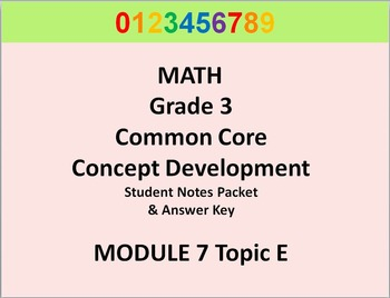 Grade 3 Math Common Core CCSS Student Lesson Pack Module 7 Topic  E & Ans Key