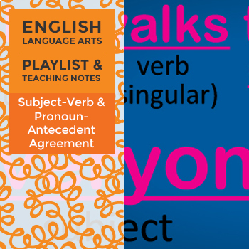 Subject-Verb and Pronoun-Antecedent Agreement - Playlist and Teaching Notes