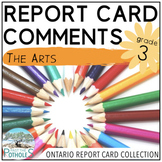 Report Card Comments - Ontario Grade 3 Arts - EDITABLE