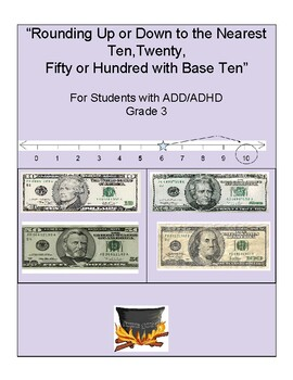 Grade 3-Rounding Up & Down to Nearest 10,20,50 or 100 w/Base Ten- for ADD/ADHD