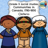 Grade 3 Social Studies Ontario: Communities in Canada 1780-1850