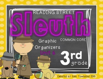 Grade 3 Unit 6 Reading Street SLEUTH Graphic Organizers
