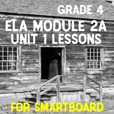 Grade 4 ELA Module 2A Unit 1 Lessons for Smartboard.. EDITABLE!