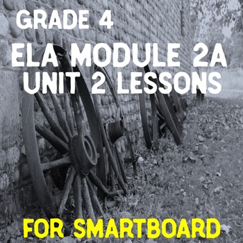 Grade 4 ELA Module 2A Unit 2 Lessons for Smartboard.. EDITABLE!