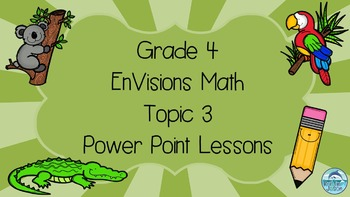 Grade 4 EnVisions Math Topic 3 Common Core Version Inspired Power Point Lessons