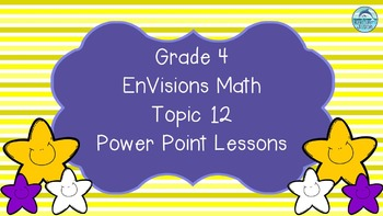 Grade 4 EnVisions Math Topic 12 Common Core Version Inspired Power Point Lessons