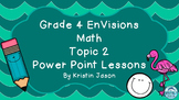 Grade 4 EnVisions Math Topic 2 Common Core Version Inspired Power Point Lessons