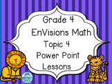Grade 4 EnVisions Math Topic 4 Common Core Version Inspired Power Point Lessons