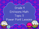 Grade 4 EnVisions Math Topic 5 Common Core Version Inspired Power Point Lessons