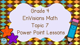 Grade 4 EnVisions Math Topic 7 Common Core Inspired Power Point Lessons