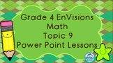 Grade 4 EnVisions Math Topic 9 Common Core Inspired Power Point Lessons