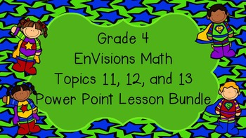Grade 4 EnVisions Math Topics 11 12 and 13 Power Point Bundle
