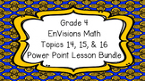 Grade 4 EnVisions Math Common Core Topics 14 15 & 16 Inspired Power Point Bundle