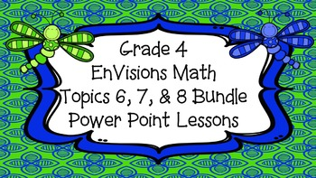 Grade 4 EnVisions Math Common Core Topic 6 7 & 8 Inspired Power Point Bundle