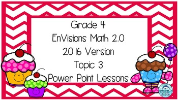 Grade 4 Envisions Math 2.0 Version 2016 Topic 3 Power Point Lessons
