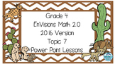 Grade 4 Envisions Math 2.0 Version 2016 Topic 7 Inspired Power Point Lessons