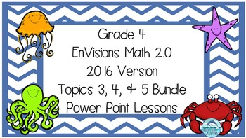Grade 4 Envisions Math 2.0 Version 2016 Topics 3 4 and 5 P
