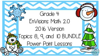 Grade 4 Envisions Math 2.0 Version 2016 Topics 8 9 and 10 Power Point BUNDLE