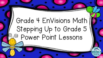 Grade 4 Envisions Math Step Up to Grade 5 Power Point Lessons