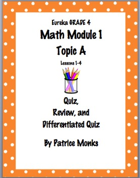 Grade 4 Eureka Math Module 1 Lessons 1-4 QUIZ, REVIEW, and