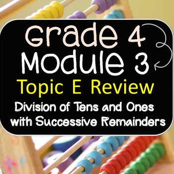 Grade 4 Math Module 3 Topic E  Review Packet for Students