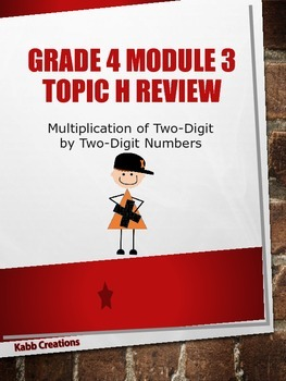 Grade 4 Math Module 3 Topic H Review: Multiplication: 2-Digit by 2-Digit Numbers