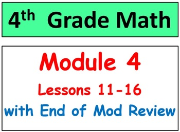 Grade 4 Math Module 4 Lessons 11-16 & Reviews-Assessments (Smart bd & Stud.Pgs)